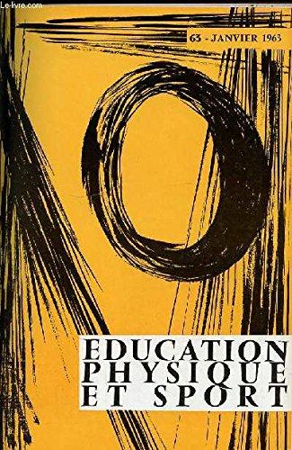 EDUCATION PHYSIQUE ET SPORT N°63 / JANVIER 1963 - CROSS FRANCAIS DE MALLEJAC / SAUT A LA PERCHE DE MOREAUX / EQUIPEMENT SPORTIF / BASKET BALL AU PROFESSORAT / RUGBY : LES CONTROLES / ETC. par COLLECTIF