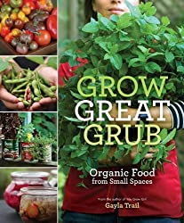 Grow Great Grub: Organic Food from Small Spaces by Gayla Trail (2010-02-02)