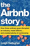 The Airbnb Story: How Three Ordinary Guys Disrupted an Industry, Made Billions... and Created Plenty of Controversy