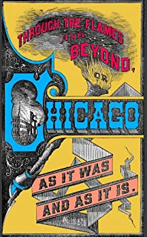 Through the Flames and Beyond, or Chicago as it was and as it is. (English Edition) de [Luzerne, Frank]
