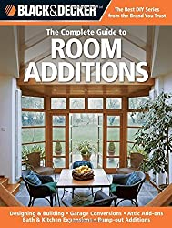 Black & Decker The Complete Guide to Room Additions: Designing & Building *Garage Conversions *Attic Add-ons *Bath & Kitchen Expansions *Bump-out Additions (Black & Decker Complete Guide) by Chris Peterson (2011-06-01)