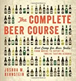 The Complete Beer Course: Boot Camp for Beer Geeks: From Novice to Expert in Twelve Tasting Classes by Bernstein, Joshua M. (2013) Hardcover