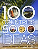 100 Countries, 5000 Ideas: Where to Go, When to Go, What to See, What to Do (National Geographic)