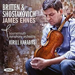 Britten, Shostakovich: Violin Concertos - James Ehnes