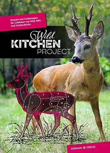 Preisvergleich Produktbild Wild Kitchen Project: Rezepte und Erfahrungen für Liebhaber von Wild, BBQ und Outdoorküche