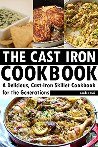 The Cast Iron Cookbook: A Delicious, Cast-Iron Skillet Cookbook for the Generations (English Edition) (Deep Dutch Oven)