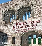 Krieg Fehde Belagerung: Die Geschichte der Burg Albeck bei Sulz am Neckar