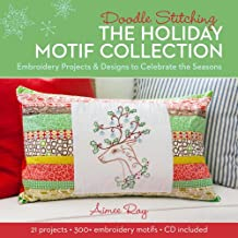 Doodle Stitching: The Holiday Motif Collection: Embroidery Projects & Designs to Celebrate the Seasons [With CDROM]