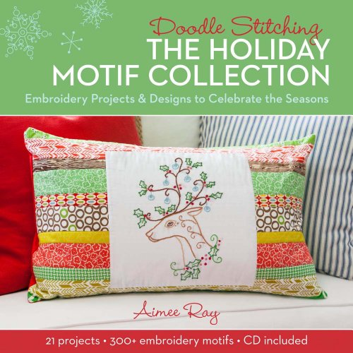 Doodle Stitching: The Holiday Motif Collection: Embroidery Projects & Designs to Celebrate the Seasons [With CDROM] -