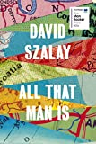 All That Man Is: Shortlisted for the Man Booker Prize 2016 von David Szalay