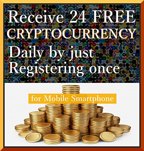『 How to receive 24 kinds of CRYPTOCURRENCY daily by just registering once w/ a smartphone mobile - Feb 2018 Latest ver - 』 6steps 6min (English Edition) por Tatsuhiko Kadoya