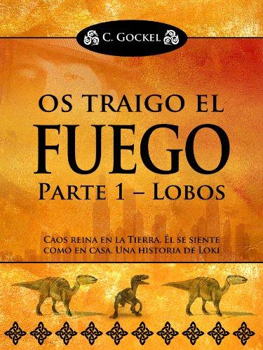 Os traigo el fuego: Parte 1 – Lobos (Una historia de Loki) (Spanish Edition)