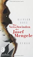 Das Verschwinden des Josef Mengele: Roman