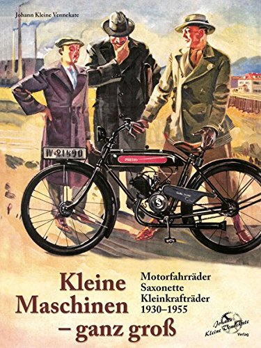 Kleine Maschinen - ganz gross: Motorfahrräder - Saxonette - Kleinkrafträder 1930 - 1955