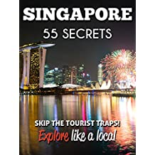 Singapore 55 Secrets - The Locals Travel Guide  For Your Trip to Singapore 2016: Skip the tourist traps and explore like a local : Where to Go, Eat & Party in Singapore (English Edition)