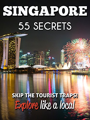 free kindle book Singapore 55 Secrets - The Locals Travel Guide  For Your Trip to Singapore 2016: Skip the tourist traps and explore like a local : Where to Go, Eat & Party in Singapore