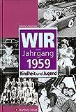 Wir vom Jahrgang 1959: Kindheit und Jugend (Jahrgangsbände)