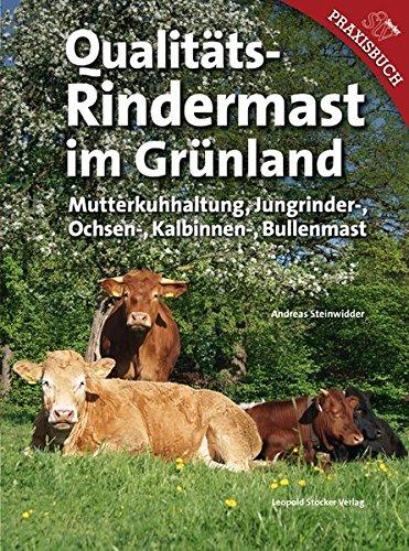 Preisvergleich Produktbild Qualitäts-Rindermast im Grünland: Mutterkuhhaltung und Jungrinder Ochsen-, Kalbinnen- und Bullenmast