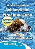 Das Geheimnis glücklicher Jack Russell- und Parson Russell Terrier: Tipps und Tricks bei Kauf, Haltung und Erziehung + Die besten Hunde-Tricks und Übungen zur Jagdlichen Prüfung