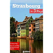 Strasbourg in 3 Days (Travel Guide 2017): Best Things to Do in Strasbourg, Alsace, France.: Includes a Detailed Itinerary, Online Google Maps, Local Experts' ... to Save Time and Money. (English Edition)