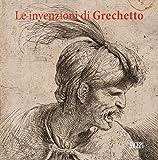 Le invenzioni del Grechetto. Catalogo della mostra (Torino, 22 giugno 2017-21 gennaio 2018). Ediz. illustrata