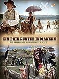 Ein Prinz unter Indianern - Die Reisen des Maximilian zu Wied