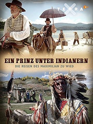 Ein Prinz unter Indianern – Die Reisen des Maximilian zu Wied