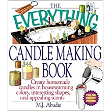 The Everything Candlemaking Book: Create Homemade Candles in House-Warming Colors, Interesting Shapes, and Appealing Scents (Everything®)