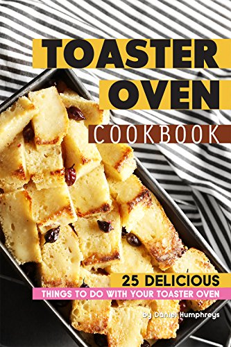 Toaster Oven Cookbook: 25 Delicious Things to do with your Toaster Oven (English Edition)