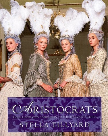 Aristocrats - The Illustrated Companion to the Television Series by Stella Tillyard (25-Mar-1999) Hardcover