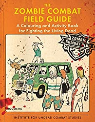 The Zombie Combat Field Guide: A Colouring and Activity Book for Fighting the Living Dead