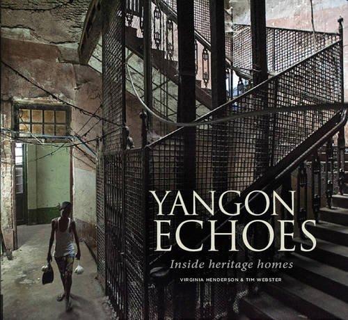 Yangon Echoes: Inside heritage homes par Virginia Henderson, Tim Webster