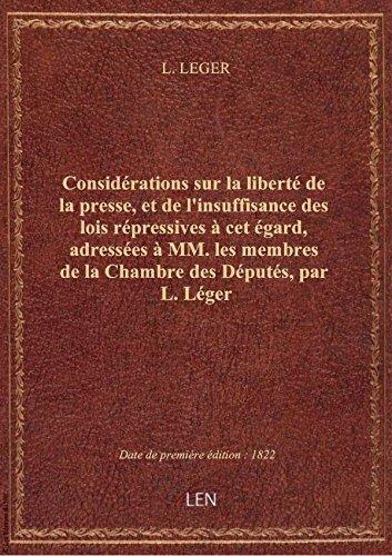 Considérations sur la liberté de la presse, et de l'insuffisance des lois répressives à cet égard, a par L. LEGER