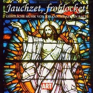 Jauchzet, frohlocket! Geistliche Musik von Johann Sebastian Bach