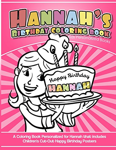 Hannah's Birthday Coloring Book Kids Personalized Books: A Coloring Book Personalized for Hannah that includes Children's Cut Out Happy Birthday Posters por Hannah's Books