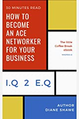 How to become an Ace Networker for your business  Mindfeed 23: The little coffee break ebook from IQ 2 EQ: The Little Coffee Break Mindfeed Ebooks Kindle Edition