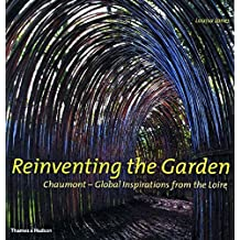 Reinventing the Garden: Chaumont--Global Inspirations from the Loire by Louisa Jones (2003-09-29)