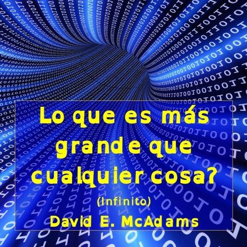 Lo que es mas grande que cualquier cosa?: Infinito (Edición de los disléxicos) (Libros de matemáticas para niños) por David E. McAdams