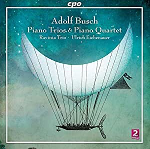 Adolf Busch: Piano Trios & Piano Quartet by CPO