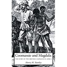 Coomassie And Magdala: The Story Of Two British Campaigns In Africa: Coomassie And Magdala: The Story Of Two British Campaigns In Africa