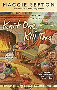 Knit One, Kill Two (A Knitting Mystery Book 1) by [Sefton, Maggie]