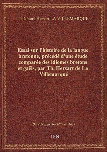Essai sur l'histoire de la langue bretonne, précédé d'une étude comparée des idiomes bretons et gaël par Théodore Hersart LA