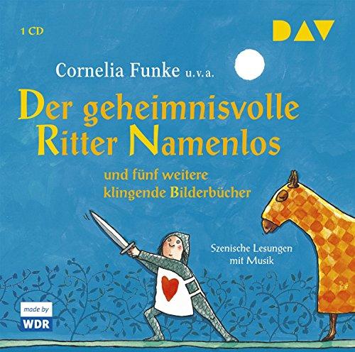 Der geheimnisvolle Ritter Namenlos und fünf weitere klingende Bilderbücher: Szenische Lesungen mit Claus-Dieter Clausnitzer u.v.a. (1 CD)