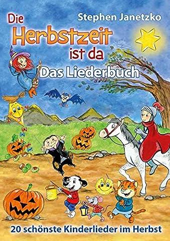 Die Herbstzeit ist da - 20 schönste Kinderlieder im Herbst: Das Liederbuch mit allen Texten, Noten und Gitarrengriffen zum Mitsingen und Mitspielen