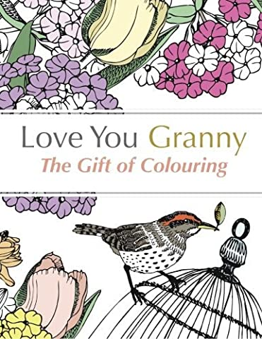 Love You Granny: The Gift of Colouring: A relaxing colouring