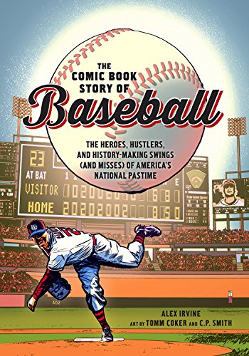 The Comic Book Story of Baseball: The Heroes, Hustlers, and History-Making Swings (and Misses) of America's National Pastime (English Edition) por Alex Irvine