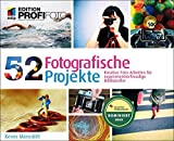 52 Fotografische Projekte: Kreative Fotoarbeiten für experimentierfreudige Bildkünstler (mitp Edition Profifoto)