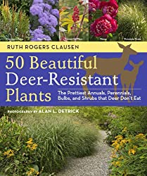 50 Beautiful Deer-Resistant Plants: The Prettiest Annuals, Perennials, Bulbs, and Shrubs that Deer Don't Eat (English Edition)
