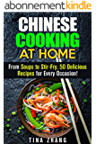 Chinese Cooking at Home: From Soups to Stir-Fry, 50 Delicious Recipes for Every Occasion! (Asian Cuisine) (English Edition)