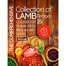 The comprehensive collection of lamb recipes. Cookbook: 25 protein-rich recipes with lamb. (English Edition)